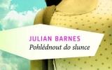 Julian Barnes: Pohlédnout do slunce
