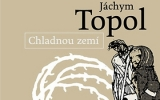 Jáchym Topol: Chladnou zemí
