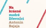 Antonín Bajaja: Na krásné modré Dřevnici